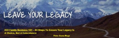 Family Business 101 Ensure legacy planned / have a wealth preservation strategy strategy Ouma Muga voice / IFFB
