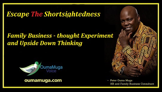 Escape The Shortsightedness family business advisors coach and consultants kenya - oumamuga .